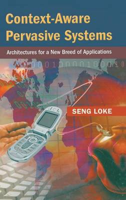 Context Aware Pervasive Systems: Architectures for a New Breed of Applications
