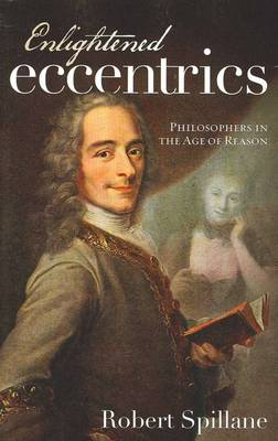 Enlightened Eccentrics: Philosophers in the Age of Reason