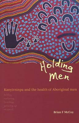 Holding Men: Kanyirninpa and the Health of Young Aboriginal Men