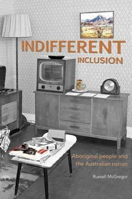 Indifferent Inclusion: Aboriginal People and the Australian Nation