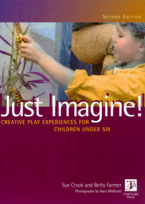 Just Imagine! Creative Play Experiences for Children Under Six