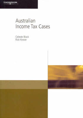 Australian Income Tax Cases: A Guide to the Leading Cases for Commerce and Law Students