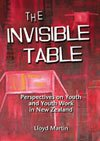 The Invisible Table: Perspectives on Youth and Youthworkers in New Zealand: Perspectives on Youth and Youthwork in New Zealand