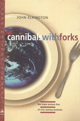 Cannibals with Forks: The Triple Bottom Line of the 21st Century Business