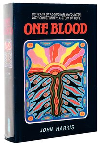 One Blood: 200 Years of Aboriginal Encounter with Christianity