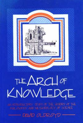 The Arch of Knowledge: An Introductory Study of the History of the Philosophy and Methodology of Science