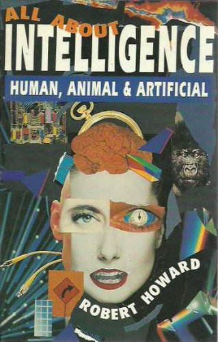 All about Intelligence: Human, Animal and Artificial