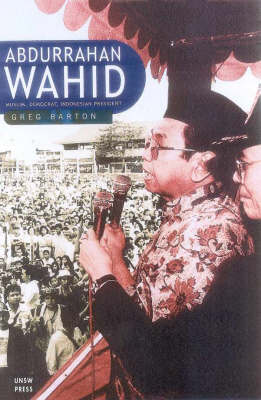 Abdurrahman Wahid: Muslim, Democrat, Indonesian President - A View from the Inside