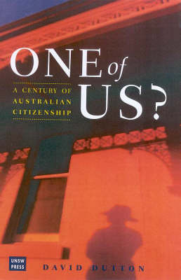 One of Us?: A Century of Australian Citizenship