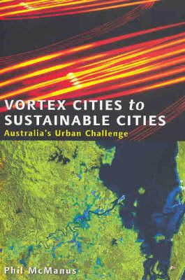Vortex Cities to Sustainable Cities: Australia's Urban Challenge
