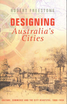 Designing Australian Cities: Culture,Commerce and the City Beautiful 1900-1930