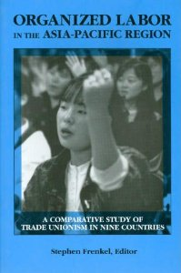Organized Labor in the Asia-Pacific Region: A Comparative Study of Trade Unionism Innine Countries