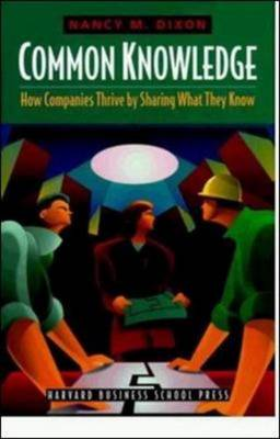 Common Knowledge: How Companies Thrive by Sharing What They Know