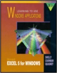 Learning to Use Windows Applications: Microsoft Excel 5 for Windows/Book&Disk: Microsoft Excel 5 for Windows