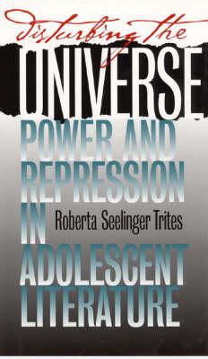 Disturbing the Universe: Power and Repression in Adolescent Literature