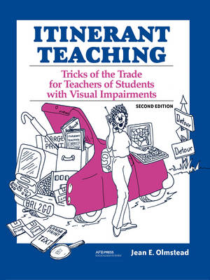 Itinerant Teaching: Tricks of the Trade for Teachers of Students with Visual Impairments, Second Edition