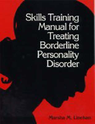 Skills Training Manual for Treating Borderline Personality Disorder: Diagnosis and Treatment of Mental Disorders