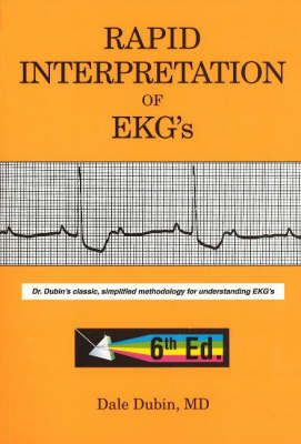 Rapid Interpretation of EKG's: Dr Dubin's Classic, Simplified Methodology for Understanding EKG's