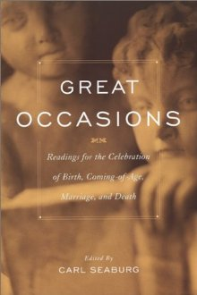 Great Occasions: Readings for the Celebration of Birth, Coming-Of-Age, Marriage, and Death