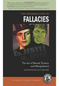 Thinker's Guide to Fallacies: The Art of Mental Trickery and Manipulation