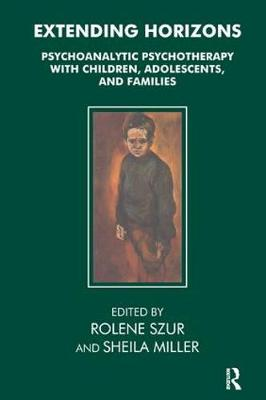 Extending Horizons: Psychoanalytic Psychotherapy with Children, Adolescents and Families