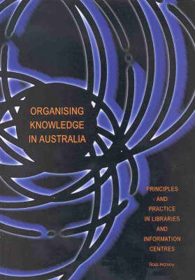 Organising Knowledge in Australia: Principles and Practice in Libraries and Information Centres