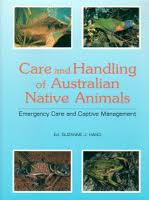 The Care and Handling of Australian Native Animals: Emergency Care and Captive Management
