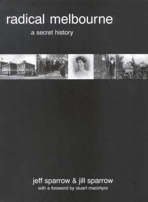 Radical Melbourne: A Secret History
