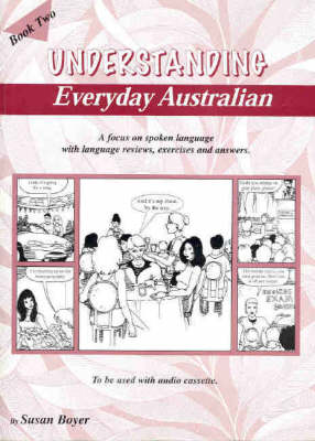 Understanding Everyday Australian: A Focus on Spoken Language with Language Reviews, Exercises and Answers: Book 2: Book 2
