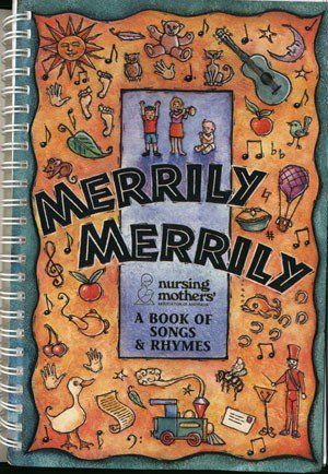 Merrily, Merrily: A Book of Songs and Rhymes for Babies and Young Children