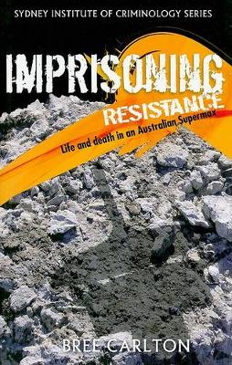 Imprisoning Resistance: Life and Death in an Australian Supermax