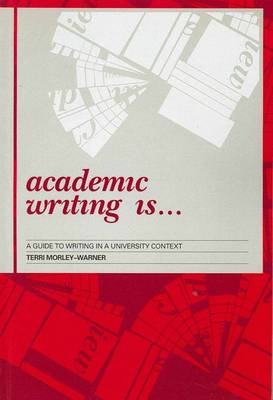 Academic Writing is: A Guide to Writing in a University Context