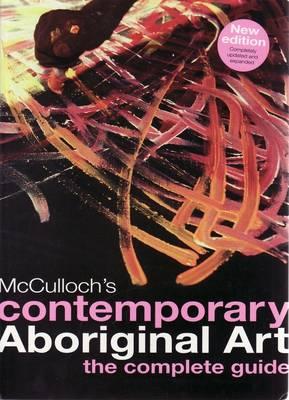 McCulloch's Contemporary Aboriginal Art: The Complete Guide