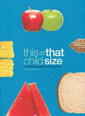 This=that Child Size: A Life Size Photo Guide To Kids Food Serves