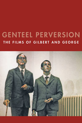 Genteel Perversion: The Films of Gilbert and George