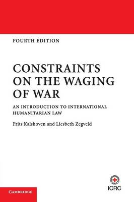 Constraints on the Waging of War: An Introduction to International Humanitarian Law