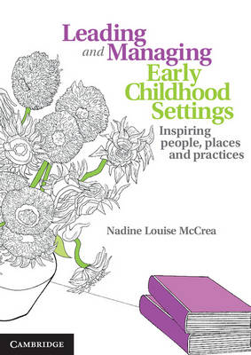 Leading and Managing Early Childhood Settings : Inspiring People, Places and Practices