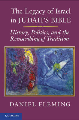 The Legacy of Israel in Judah's Bible: History, Politics, and the Reinscribing of Tradition