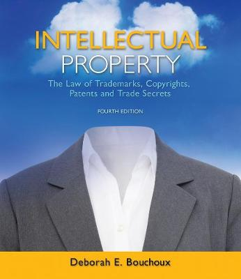Intellectual Property: The Law of Trademarks, Copyrights, Patents, and Trade Secrets