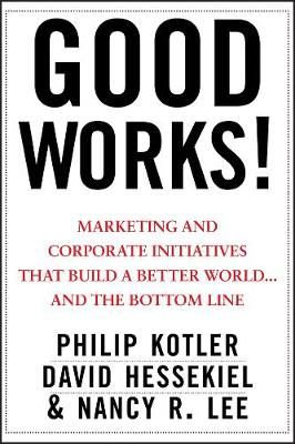 Good Works: Marketing and Corporate Initiatives That Build a Better World... and the Bottom Line