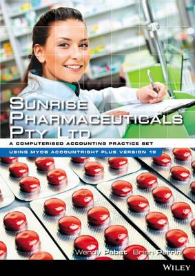 Sunrise Pharmaceuticals Pty Ltd: A Computerised Accounting Practice Set Using MYOB Accountright V 19