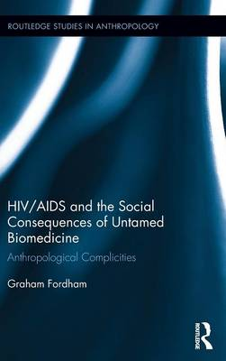 HIV/AIDS and the Social Consequences of Untamed Biomedicine: Anthropological Complicities