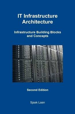 IT Infrastructure Architecture - Infrastructure Building Blocks and Concepts Second Edition