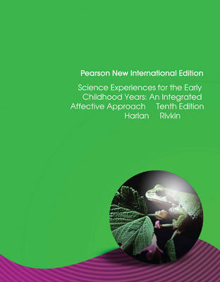 Science Experiences for the  Early Childhood Years: Pearson New International Edition: An Integrated Affective Approach
