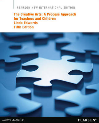 The Creative Arts: Pearson New International Edition: A Process Approach for Teachers and Children