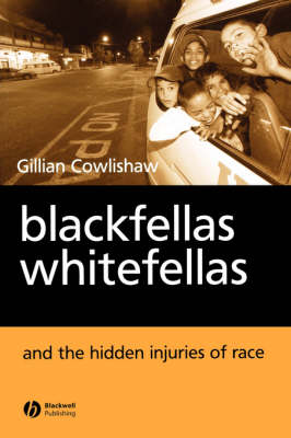 Blackfellas, Whitefellas and the Hidden Injuries of Race