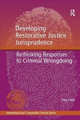 Developing Restorative Justice Jurisprudence: Rethinking Responses to Criminal Wrongdoing