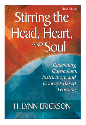 Stirring the Head, Heart and Soul: Redefining Curriculum, Instruction, and Concept-Based Learning