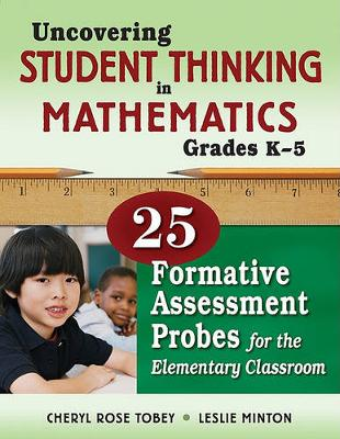 Uncovering Student Thinking in Mathematics, Grades K-5: 25 Formative Assessment Probes for the Elementary Classroom