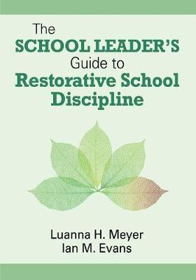 The School Leader's Guide to Restorative School Discipline